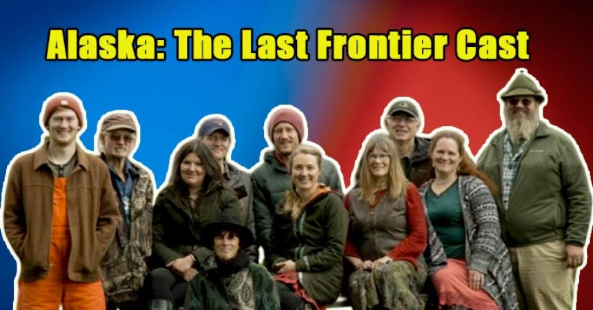 Image of Alaska: The Last Frontier Cast Bio, Net Worth, Controversy, Updates, News