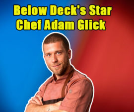 Image of 7 Really Interesting Facts about Below Deck's Star Chef Adam Glick