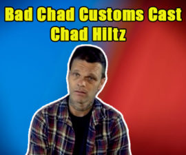 Image of Who are the 'Bad Chad Customs' Cast. Is Chad Hiltz Sick.