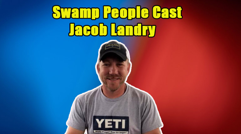 Image of Swamp People star Jacob Landry, his wiki biography, married life, kids & net worth