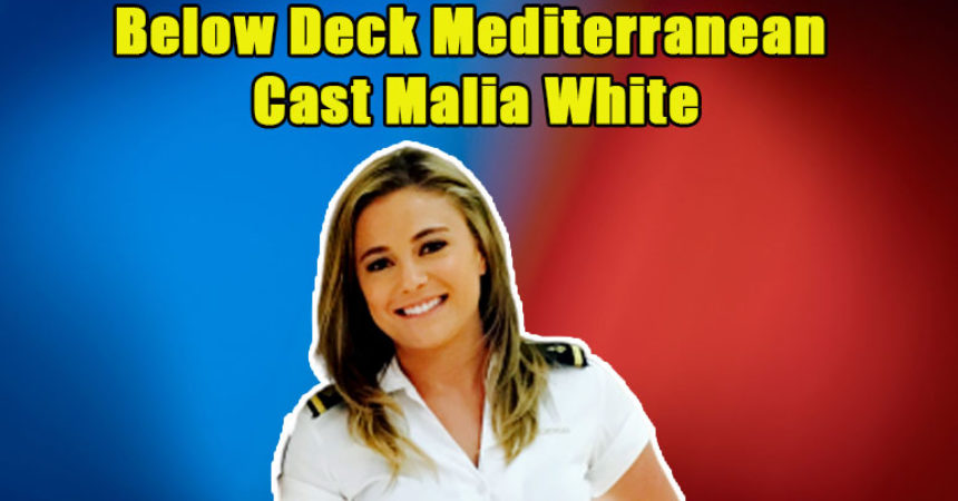 Image of Where is Malia White from Below Deck Med. Upgrade in her Career & Boyfriend