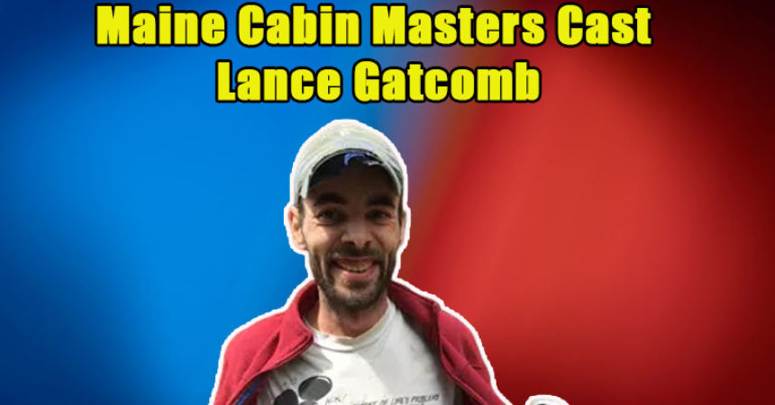 Image of Why did Lance Gatcomb leave Maine Cabin Masters. All about His Net Worth
