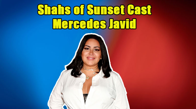 image of Mercedes Javid - Facts of Shahs of Sunset Star