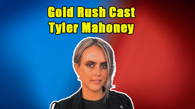 Image of Who is Gold Miner & Aussie Beauty, Tyler Mahoney in Gold Rush's New Season.