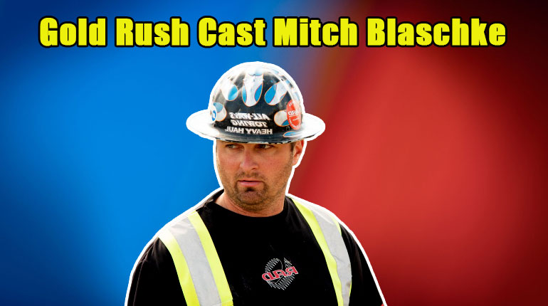 Image of Who is Mitch Blaschke. Know Some Facts about The Ace of Gold Rush