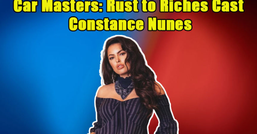Image of Everything about the Car Masters: Rust to Riches Cast Constance Nunes