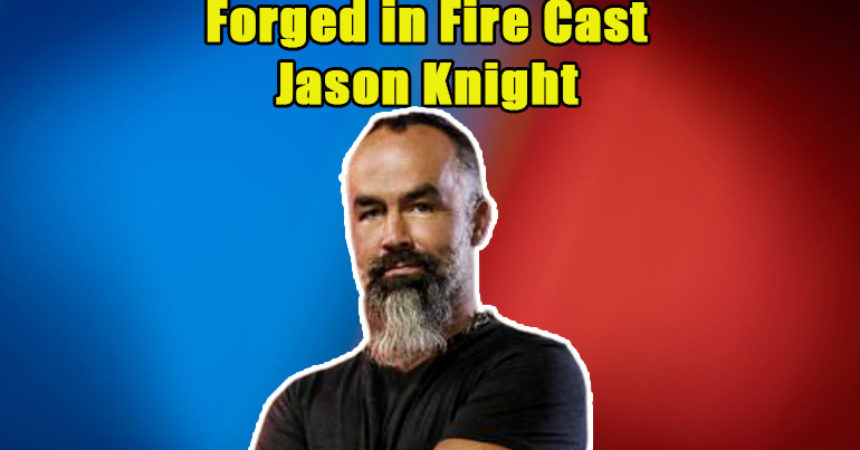 Image of 6 Facts of Jason Knight from Forged in Fire including His Net Worth